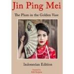 aldi_surjana_jinpingmei_jin_ping_mei_the_plum_in_the_golden_vase_petualangan_ximen_dan_enam_istrinya_bahasa_indonesia_aldi_surjana_golden_lotus_aldisurjana